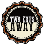 two cuts away